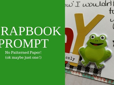 Scrapbook Prompt  No Patterned Paper Ok, maybe just one!
