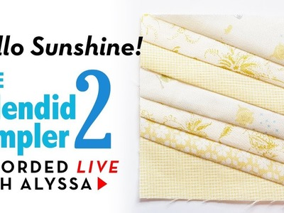 Hello Sunshine - vid 1 - The Splendid Sampler 2 quilt along - LIVE sewing