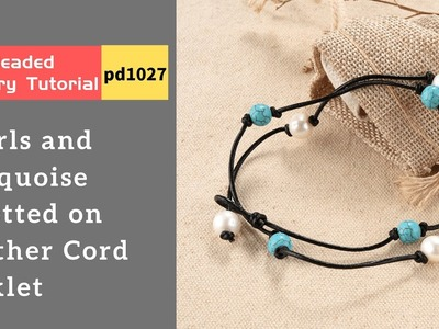 Pearls Turquoise Knotted on Leather Cord Anklet Boho Summer Beach Vibe Jewelry DIY Tutorial(PD1027)