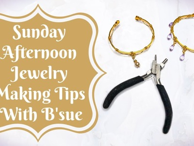 Sunday Afternoon Jewelry Making Tips With B'sue