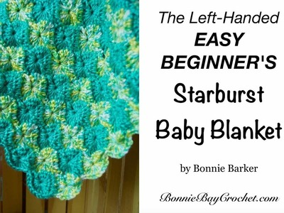 The Left-Handed EASY BEGINNER'S Starburst Baby Blanket, by Bonnie Barker
