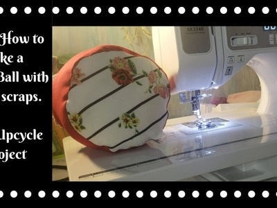 DIY: UPCYCLE: How to make a Plush Ball using strips from a dress and a romper using Brother XR3340