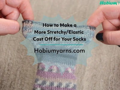 How Make a More Stretchy.Elastic Cast off for Your Socks