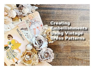 How To Make Embellishments From Vintage Dress Pattern Paper