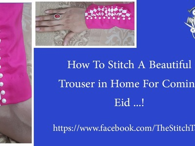 How To Stitch Trouser in Home - Tourser Design For Eid