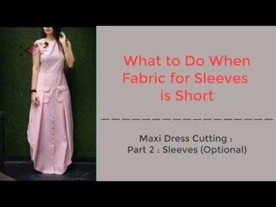 Maxi Dress Cutting Part 2, How to Cut Sleeves, When Fabric is Short for Sleeve | Short Sleeve