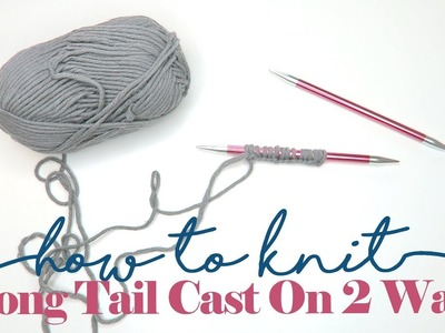 The Long Tail Cast On. HOW TO KNIT SERIES