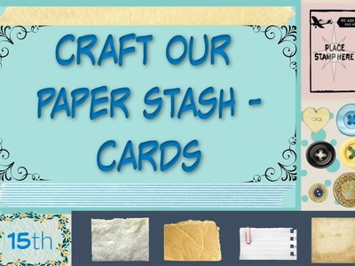 CRAFT OUR PAPER STASH -CARDS WITH STMPGRL -  6.15.19 (V1078)