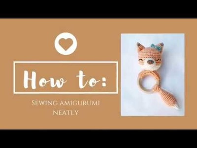 How to: Sewing amigurumi neatly
