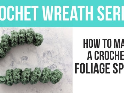 HOW TO CROCHET A SPIRAL, Crochet Spring Floral Wreath Foliage Spiral Tutorial | Just Be Crafty