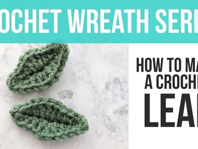 HOW TO CROCHET A LEAF, Crochet Spring Floral Wreath Leaf Tutorial | Just Be Crafty