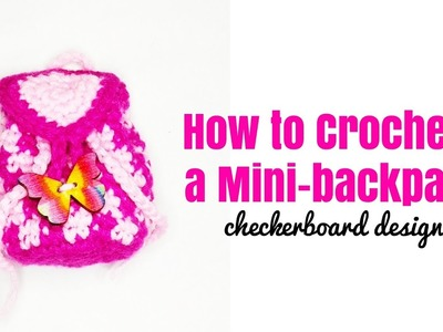 How to Crochet a Mini-Backpack (checkerboard design)