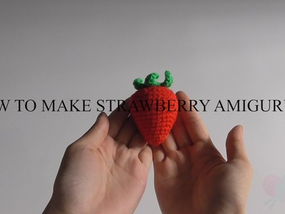 How to crochet a strawberry amigurumi - AmiguWorld