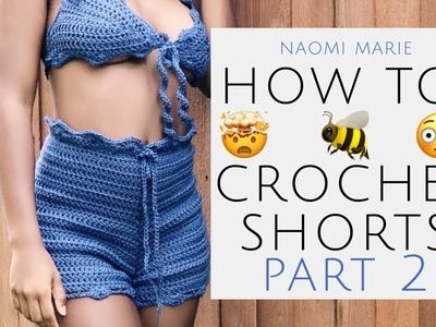 HOW TO: EASY Crochet Shorts | Part. 2 | Naomi Marie