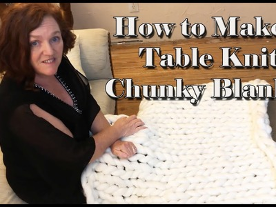How to Make a Table Knit Chunky Blanket