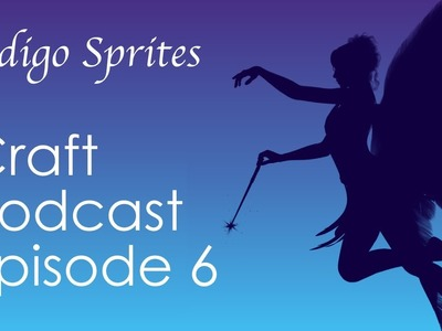 Indigo Sprites Craft Podcast Episode 6 Knitting Crochet Cross Stitch