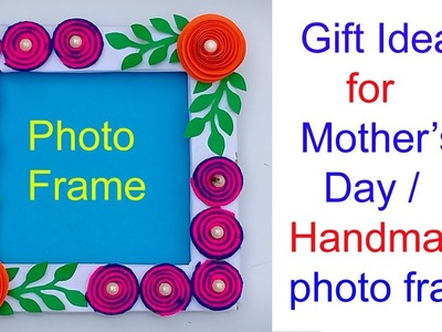 PHOTO FRAME FOR SPECIAL GIFT IDEA MOTHER'S DAY!!!photo frame . Paper photo frame tutorial
