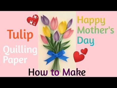 Tulip Quilling Paper for Happy Mother's Day