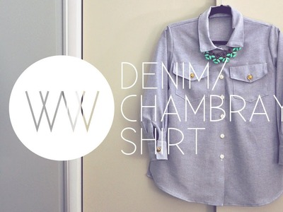 How to Make a Denim Button Up Shirt (Chambray)