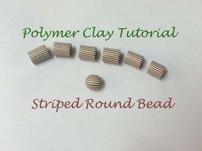 Polymer Clay Tutorial - How to make a striped round bead - Lesson #5