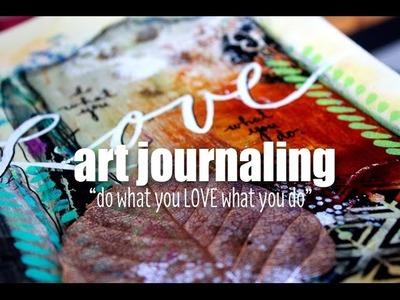 ART JOURNALING:  do what you LOVE what you do