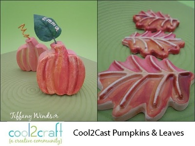 How to Make Cool2Cast Pumpkins and Leaves by Tiffany Windsor