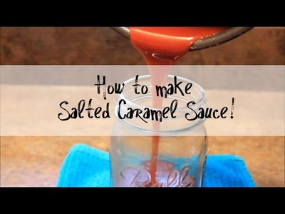 How to Make Salted Caramel Sauce!