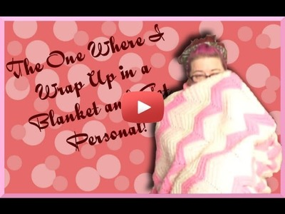 The One in Which I Wrap Myself in a Blanket and get Personal - Retro Ramblings