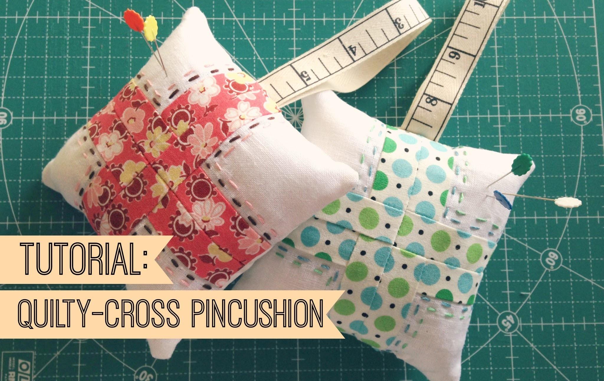 TUTORIAL: Making a Quilty-Cross Pincushion!