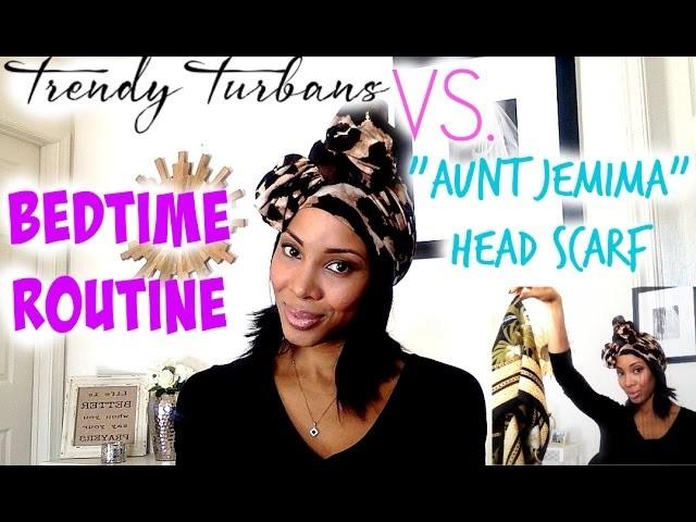 "Bedtime Routine: Trendy Turban vs  ""Aunt Jemima"" Head Scarf"