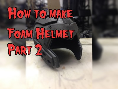 How To Make A Foam Helmet, Tutorial Part 2