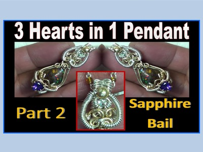 Wire Wrapping - 3 Hearts in 1 Pendant (Part 2) - White Sapphire BAIL - Liz Kreate