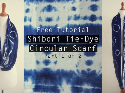 Free Tutorial: How to make a Shibori Tie-dye Circular Scarf - Part 1 of 2