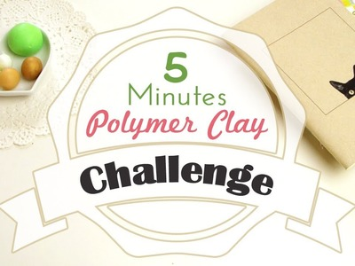 5 Minutes Polymer Clay Challenge
