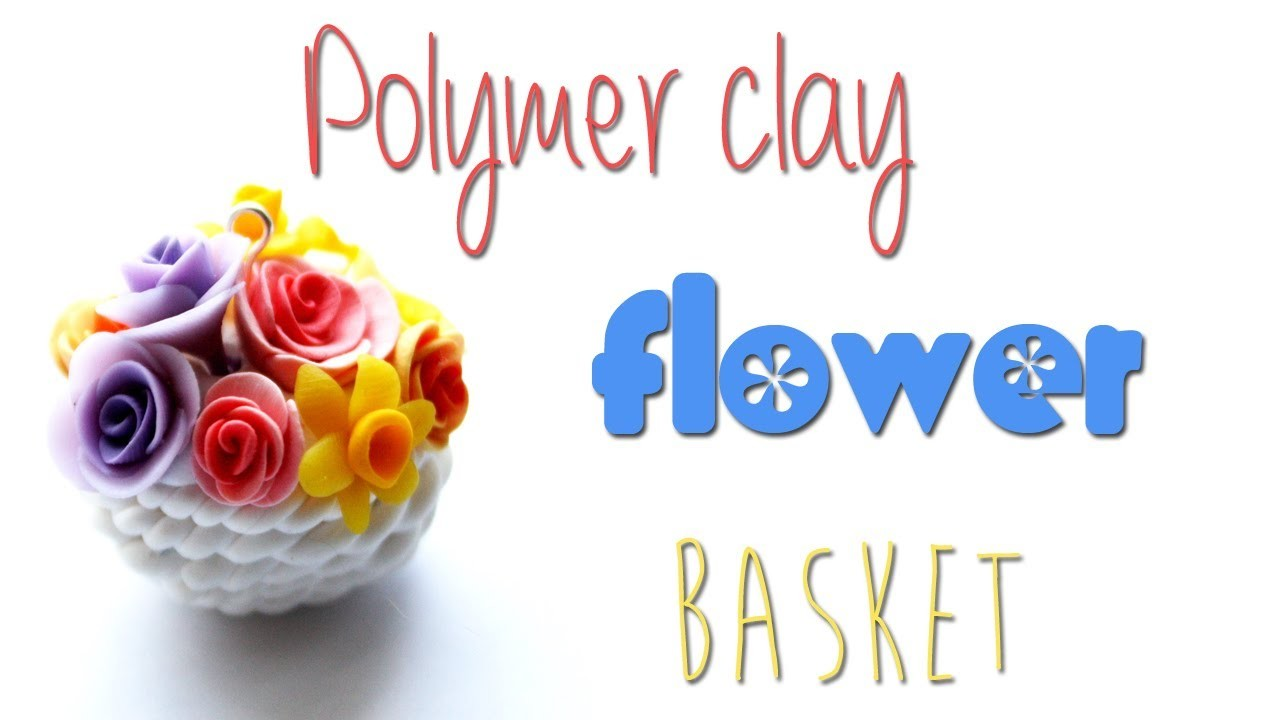 Polymer clay flower basket TUTORIAL