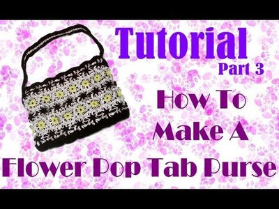 How To Make A Pop Tab Flower Purse. Bag : Part 3