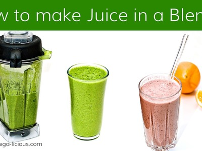 HOW TO MAKE JUICE WITH A BLENDER