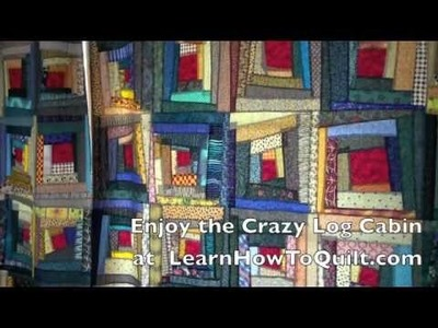 Crazy Log Cabin - Intro (1 of 22 videos) - LearnHowToQuilt.com