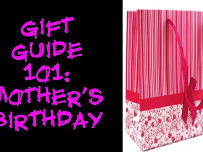 Gift Guide 101: Mother's Birthday Gift Ideas