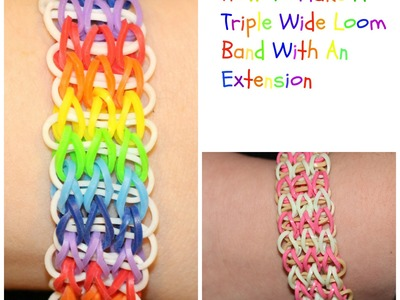 How To Make A Triple Wide Loom Bracelet And Extension