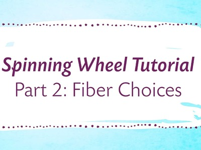 Spinning Wheel Tutorial Part 2: Fiber Choices