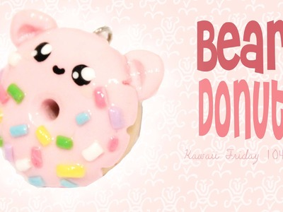 ◕‿◕ Bear Donut! Kawaii Friday 104 - Tutorial in Polymer clay!