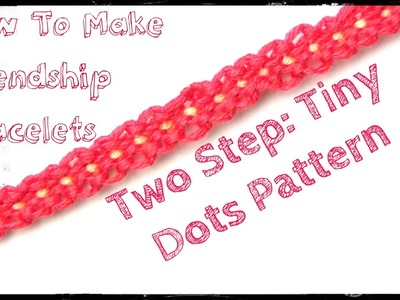 How To Make Friendship Bracelets ♥ Two Step Tiny Dots Pattern #586