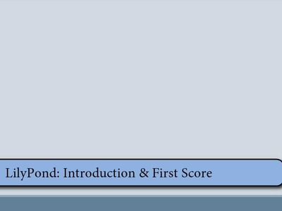 LilyPond Tutorial 1 - Introduction & First Score