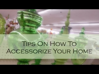 HOME DECOR: Tips On How To Accessorize Your Home
