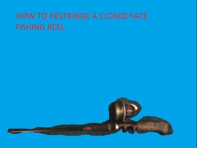 How to restring a closed face fishing reel