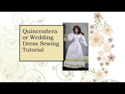 How to Sew a  Quinceañera or Wedding Dress for Barbie Doll