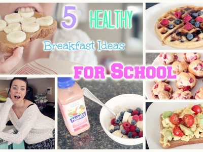 5 Quick & Healthy Breakfast Ideas for School!