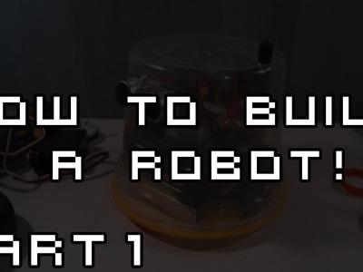How to Build a Robot - Part 1 - Making the body