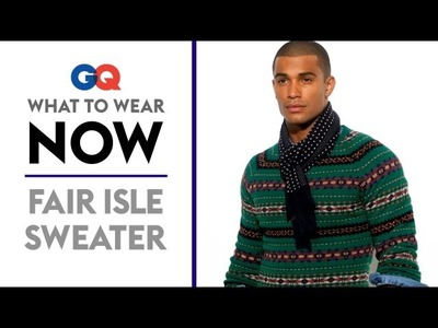 How to Wear a Fair Isle Sweater – GQ's What to Wear Now – Fall Men's Fashion